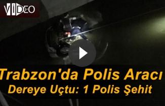 Trabzon'da polis aracı dereye uçtu: 1 polis şehit
